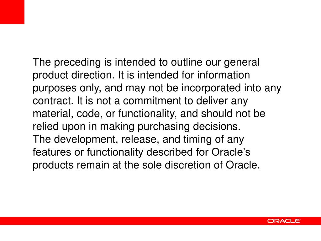 The preceding is intended to outline our general product direction. It is intended for information purposes only, and may not be incorporated into any contract. It is not a commitment to deliver any material, code, or functionality, and should not be relied upon in making purchasing decisions.