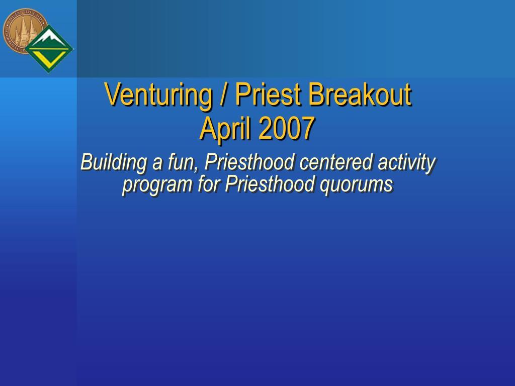 Venturing / Priest Breakout