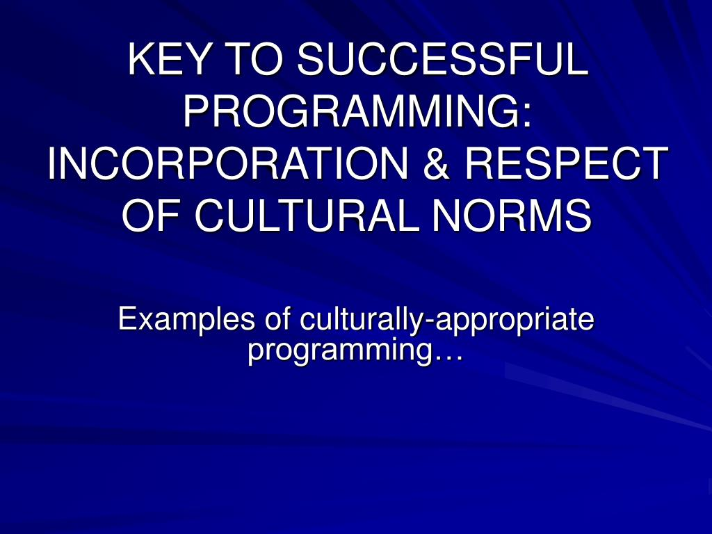 KEY TO SUCCESSFUL PROGRAMMING: INCORPORATION & RESPECT OF CULTURAL NORMS