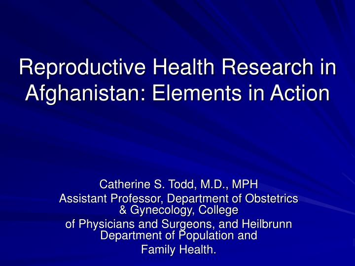 Reproductive health research in afghanistan elements in action