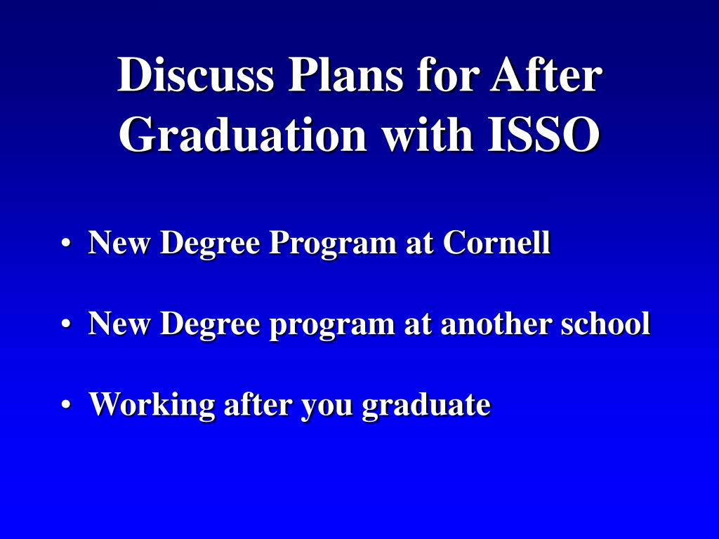 Discuss Plans for After Graduation with ISSO