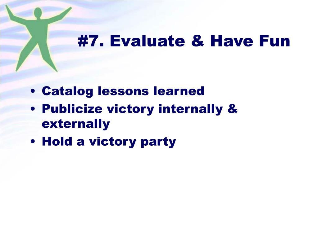 #7. Evaluate & Have Fun