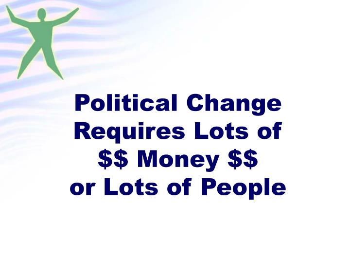 Political change requires lots of money or lots of people