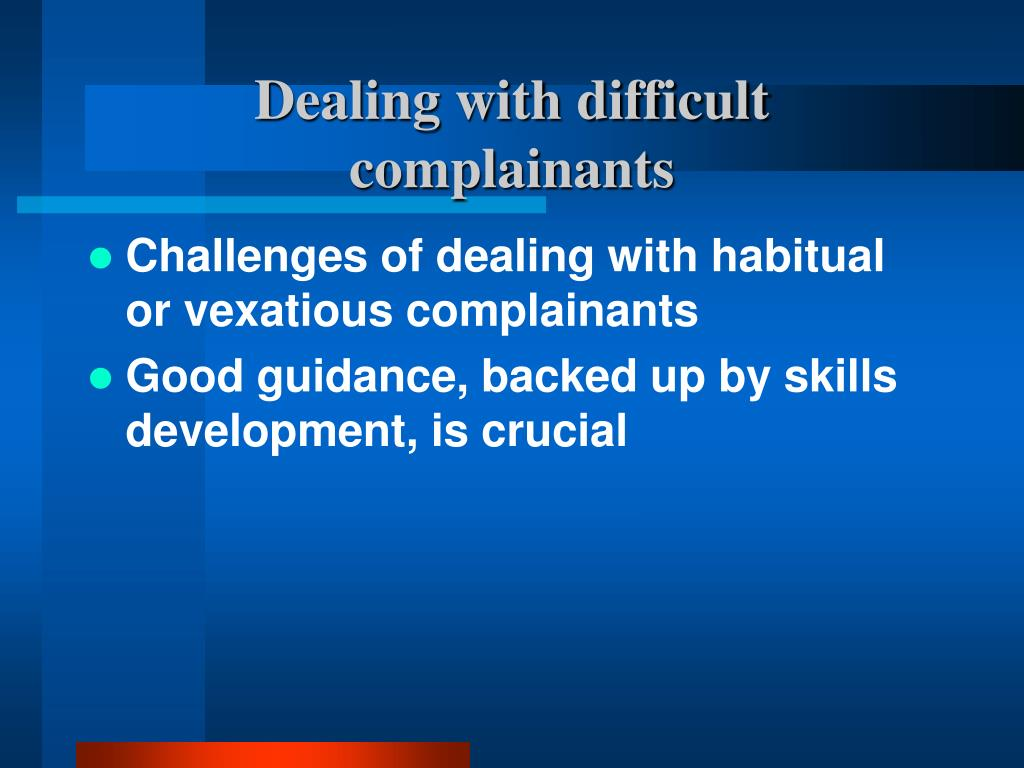Dealing with difficult complainants