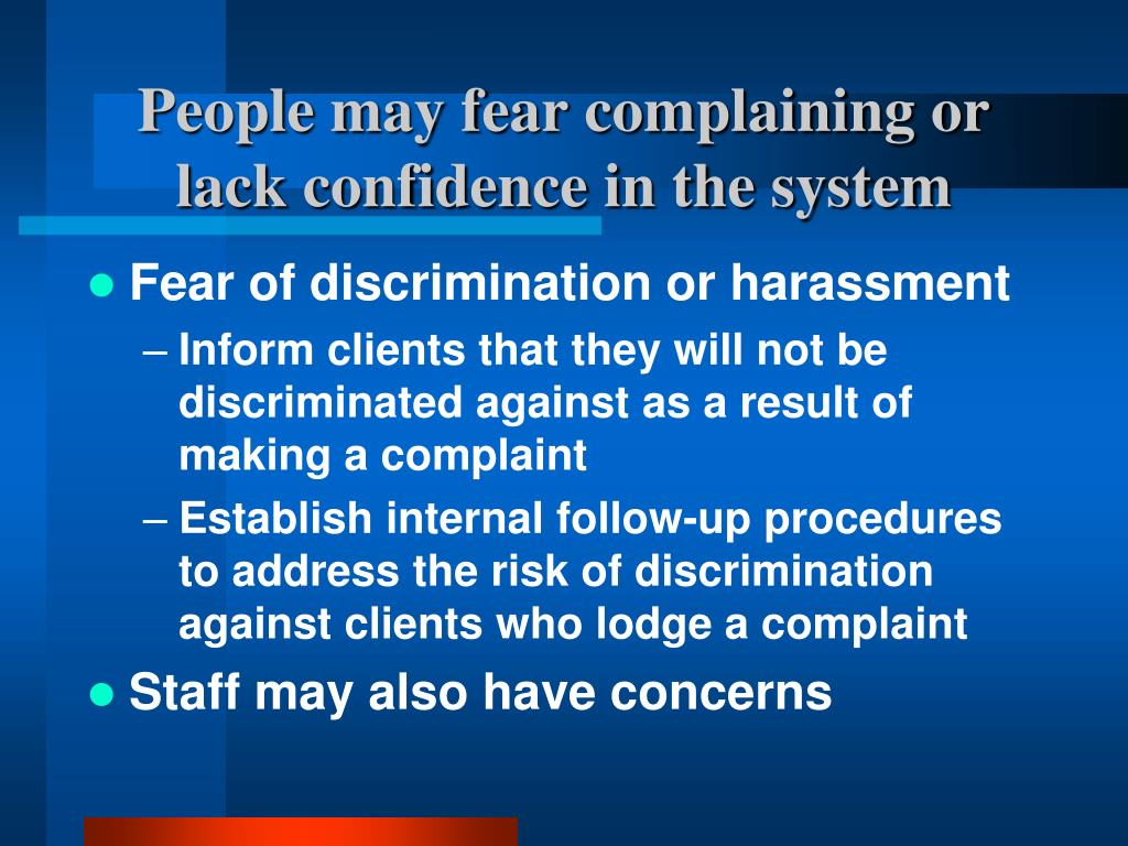 People may fear complaining or lack confidence in the system
