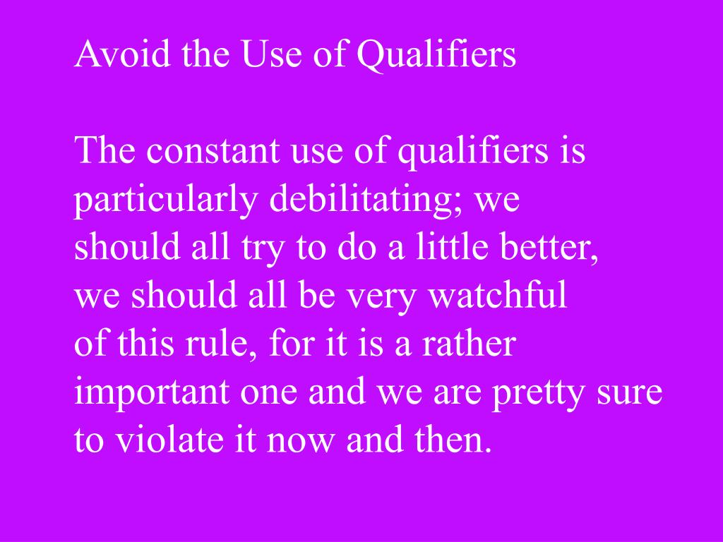 Avoid the Use of Qualifiers