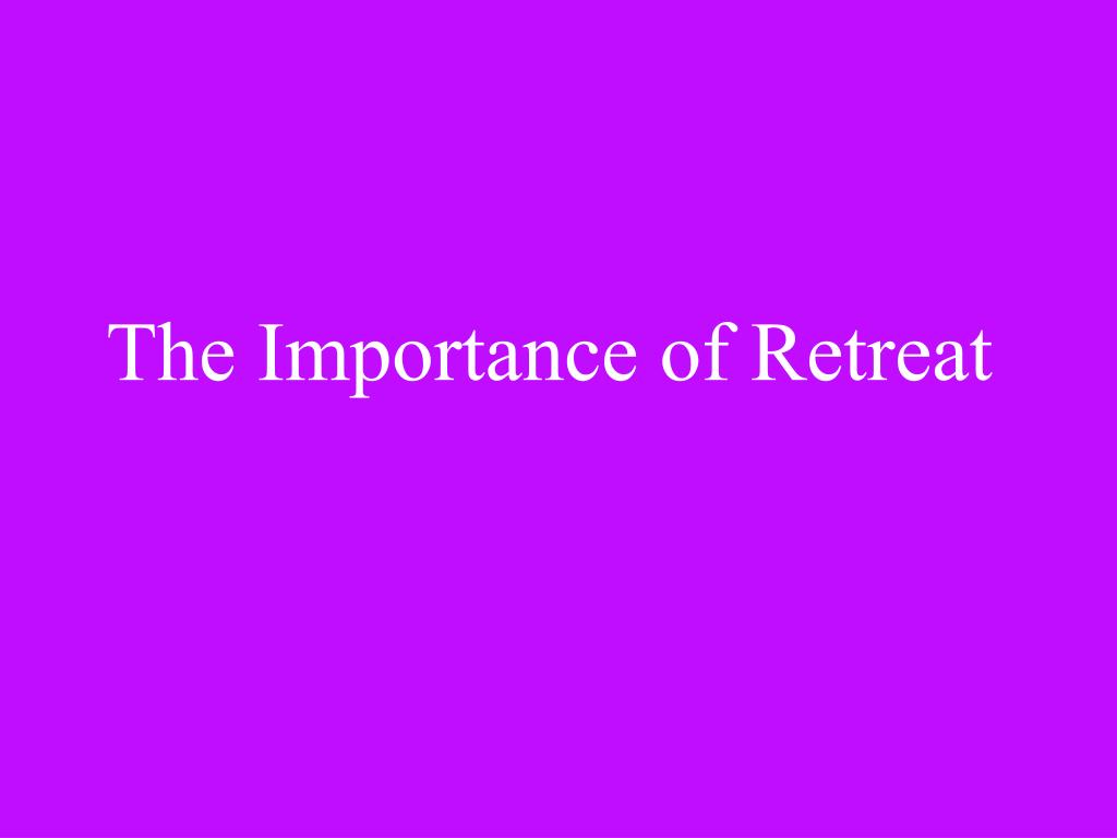 The Importance of Retreat