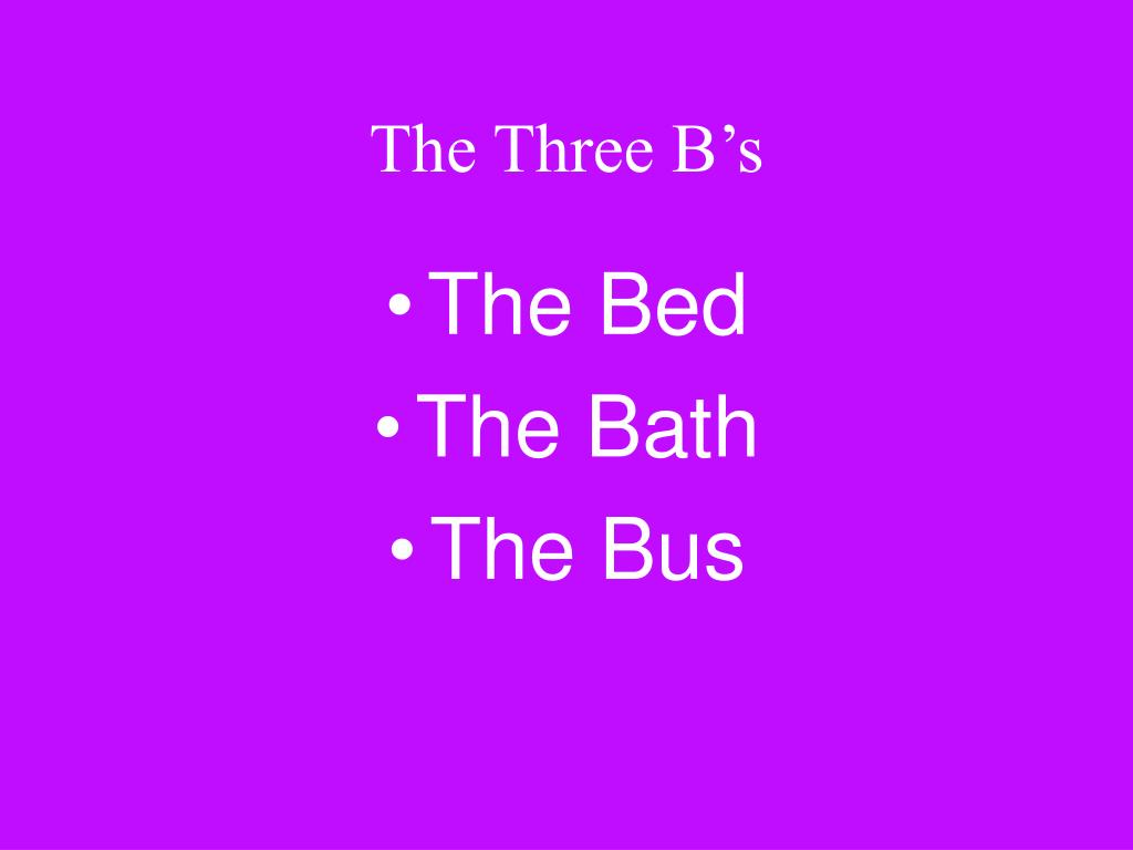 The Three B's