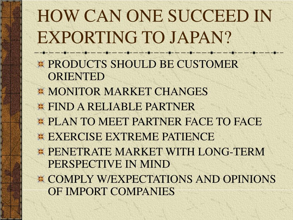 HOW CAN ONE SUCCEED IN EXPORTING TO JAPAN?