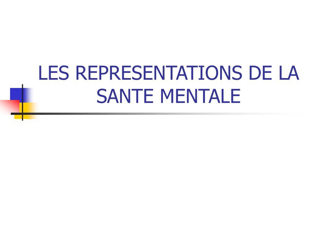LES REPRESENTATIONS DE LA SANTE MENTALE
