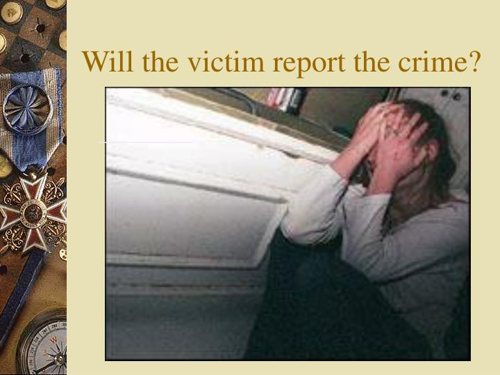 Will the victim report the crime
