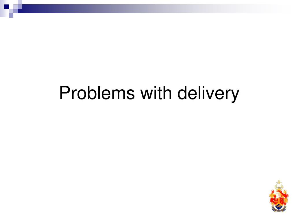 Problems with delivery