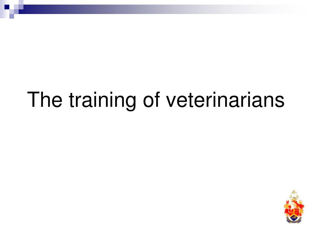 The training of veterinarians