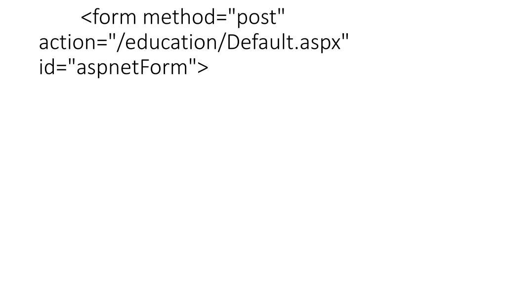 "<form method=""post"" action=""/education/Default.aspx"" id=""aspnetForm"">"