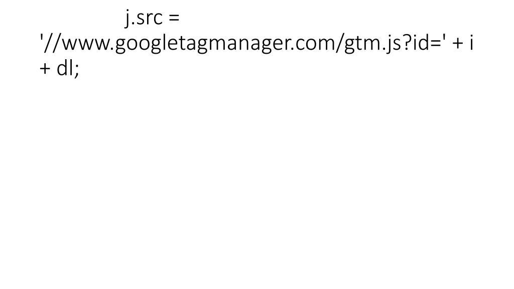 j.src = '//www.googletagmanager.com/gtm.js?id=' + i + dl;