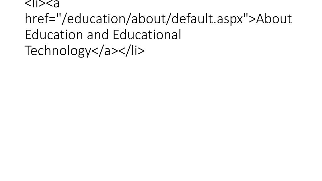 """<li><a href=""""/education/about/default.aspx"""">About Education and Educational Technology</a></li>"""