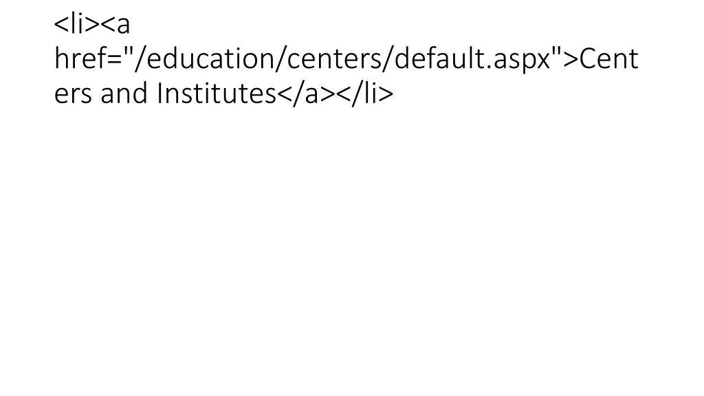 """<li><a href=""""/education/centers/default.aspx"""">Centers and Institutes</a></li>"""