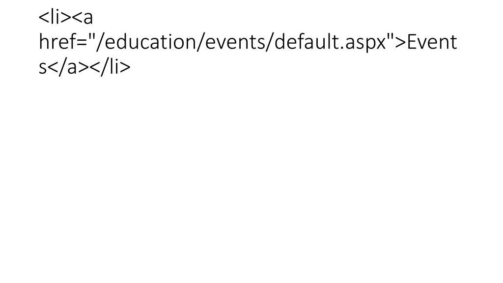 """<li><a href=""""/education/events/default.aspx"""">Events</a></li>"""