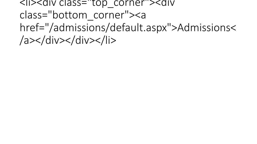 "<li><div class=""top_corner""><div class=""bottom_corner""><a href=""/admissions/default.aspx"">Admissions</a></div></div></li>"