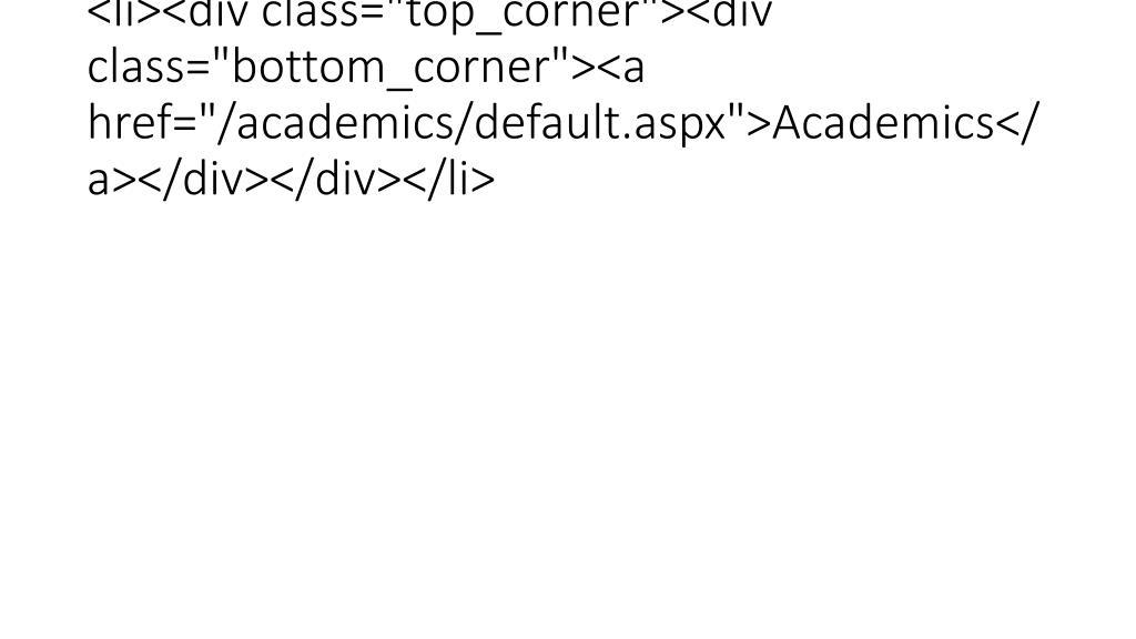 "<li><div class=""top_corner""><div class=""bottom_corner""><a href=""/academics/default.aspx"">Academics</a></div></div></li>"