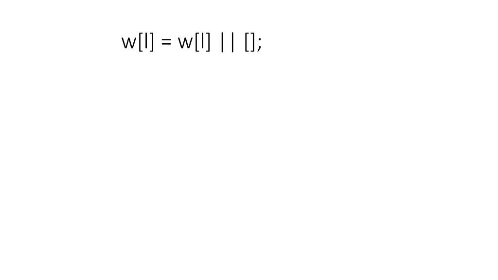 w[l] = w[l] || [];