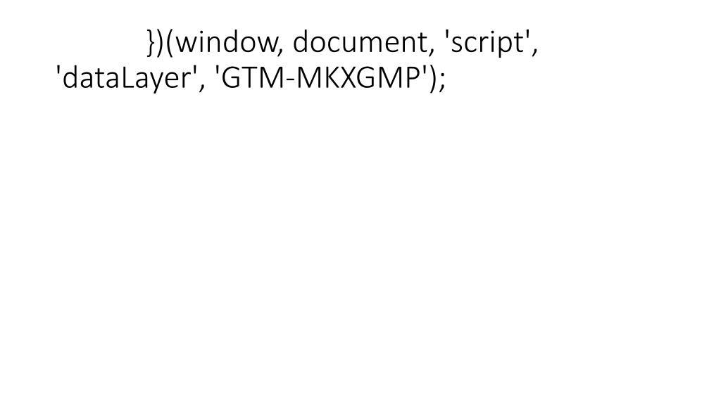 })(window, document, 'script', 'dataLayer', 'GTM-MKXGMP');
