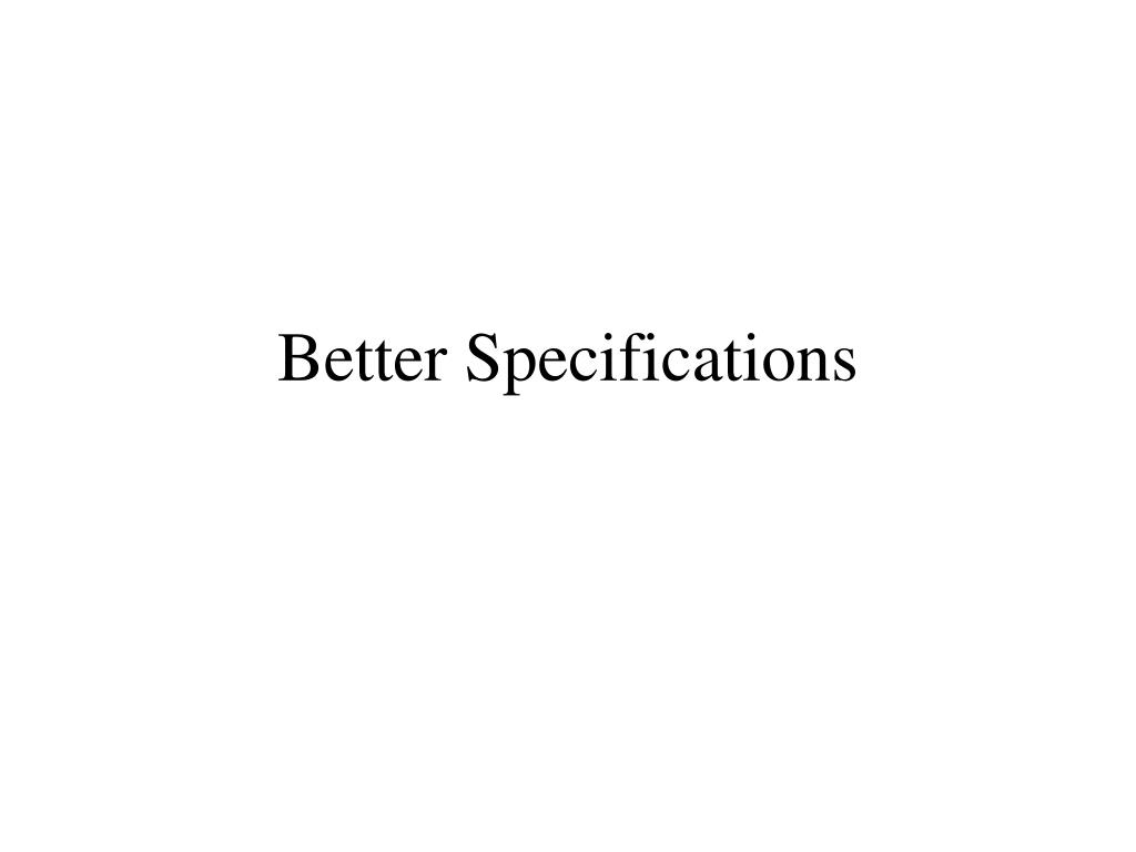 Better Specifications