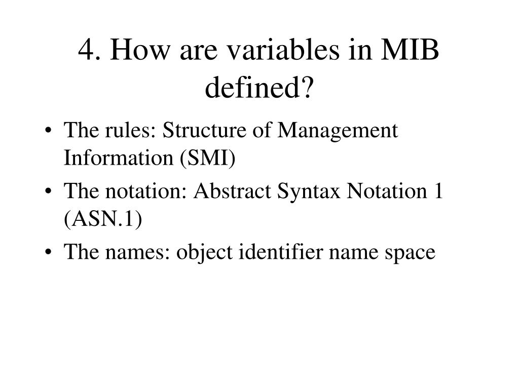 4. How are variables in MIB defined?