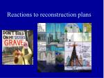 reactions to reconstruction plans