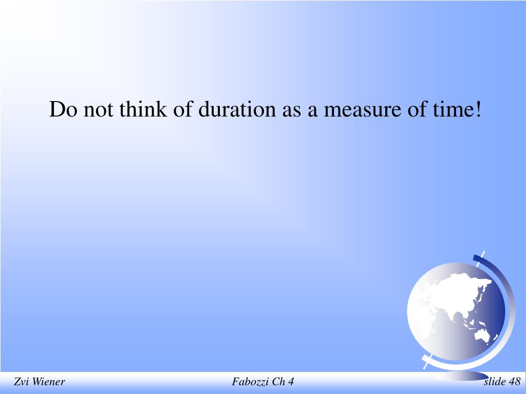 Do not think of duration as a measure of time!