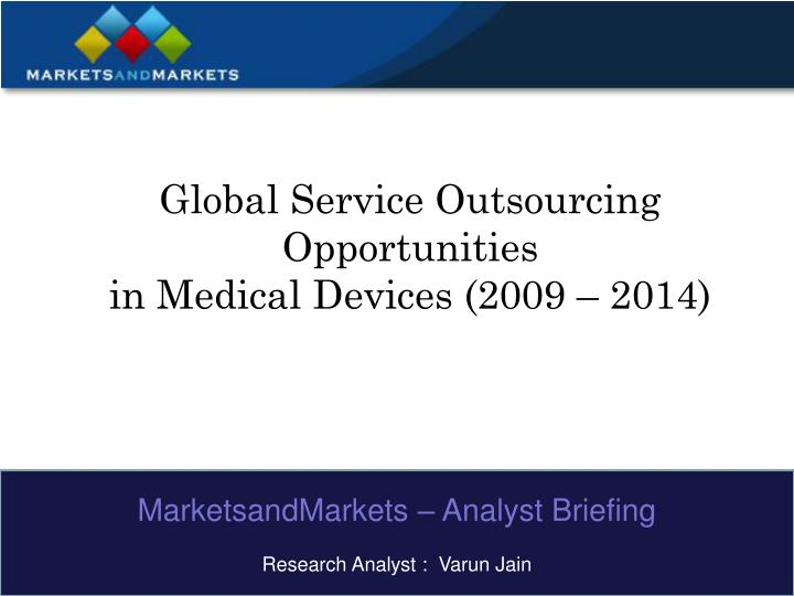 Global service outsourcing opportunities in medical devices 2009 2014