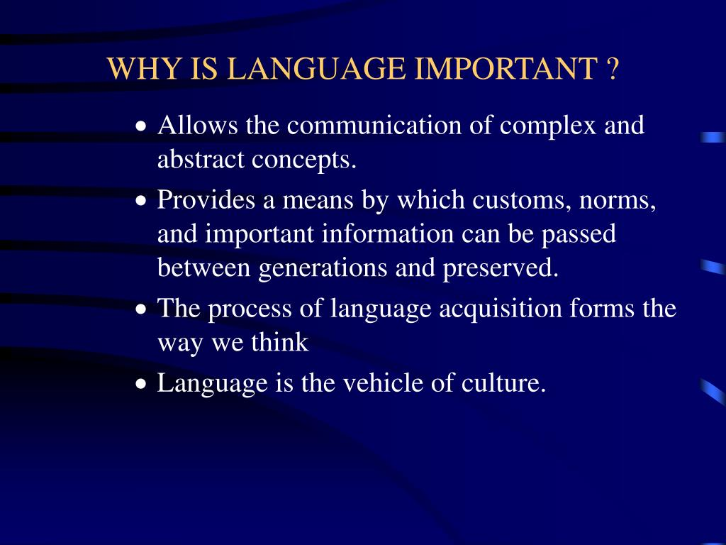 WHY IS LANGUAGE IMPORTANT ?