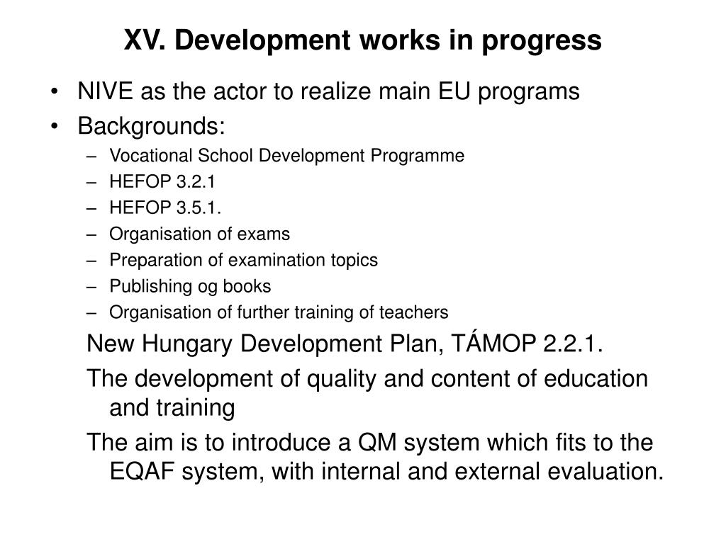 XV. Development works in progress