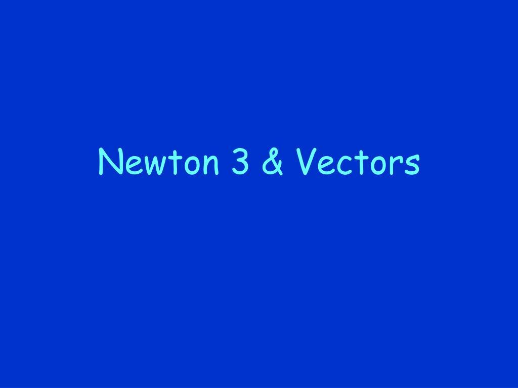 Newton 3 & Vectors