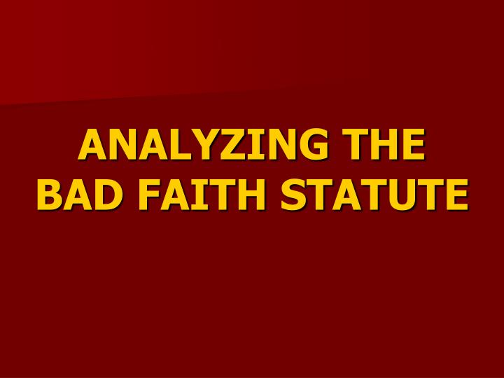 Analyzing the bad faith statute