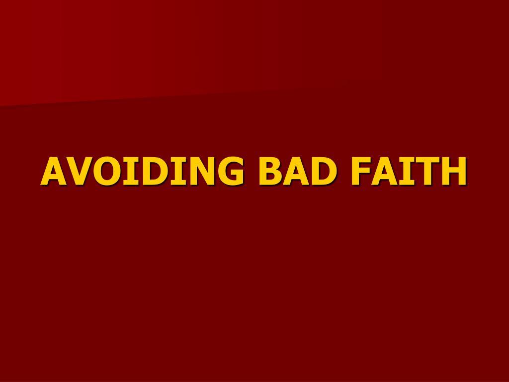 AVOIDING BAD FAITH