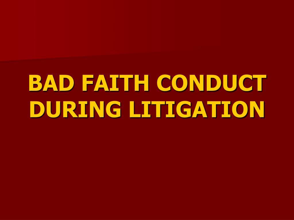 BAD FAITH CONDUCT