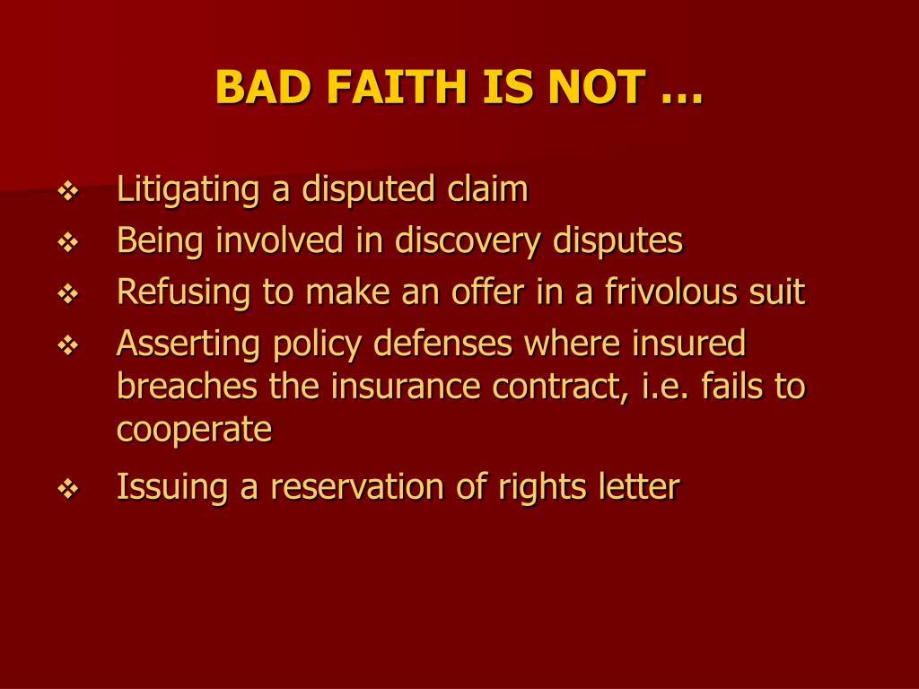 BAD FAITH IS NOT …