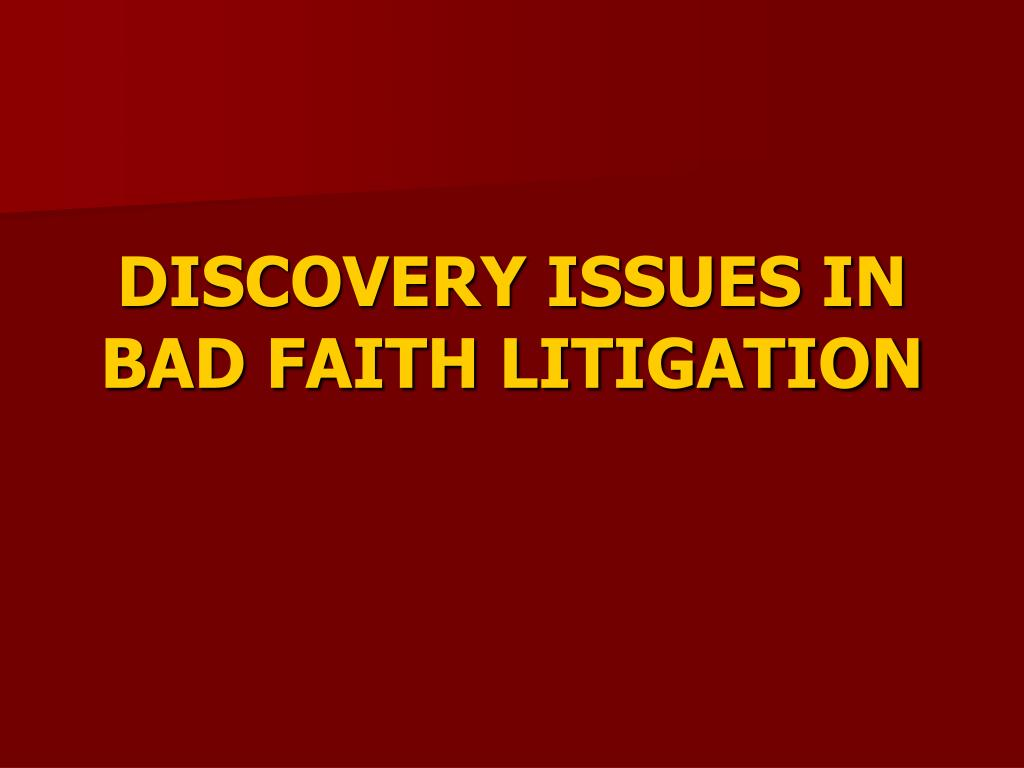 DISCOVERY ISSUES IN BAD FAITH LITIGATION