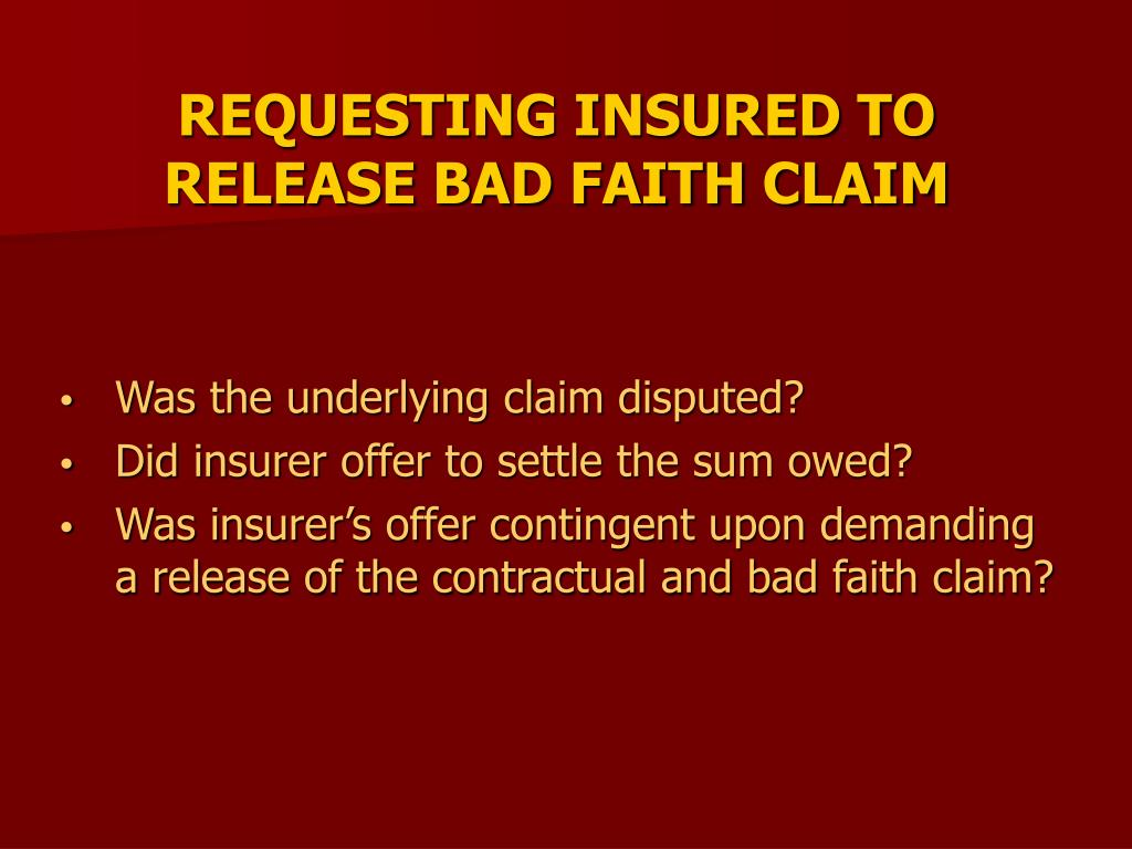 REQUESTING INSURED TO RELEASE BAD FAITH CLAIM