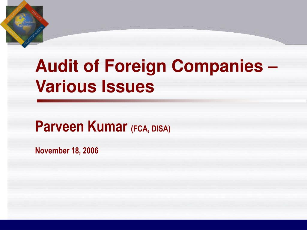 audit of foreign companies various issues parveen kumar fca disa november 18 2006 l.