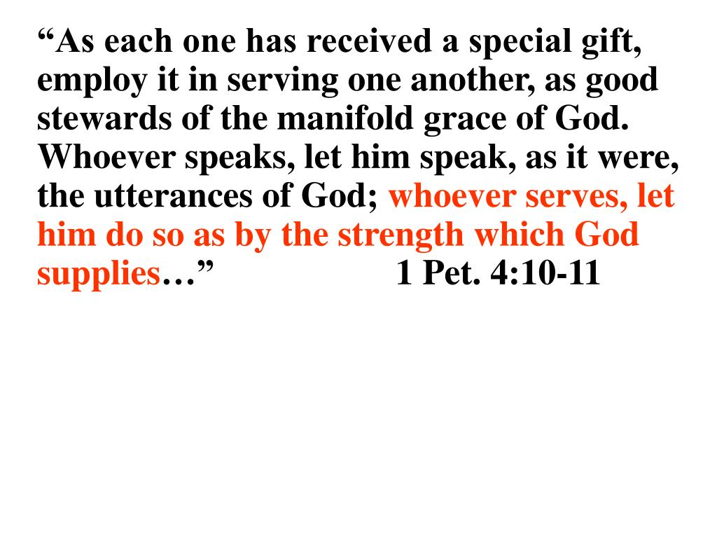 """""""As each one has received a special gift, employ it in serving one another, as good stewards of the manifold grace of God. Whoever speaks, let him speak, as it were, the utterances of God;"""