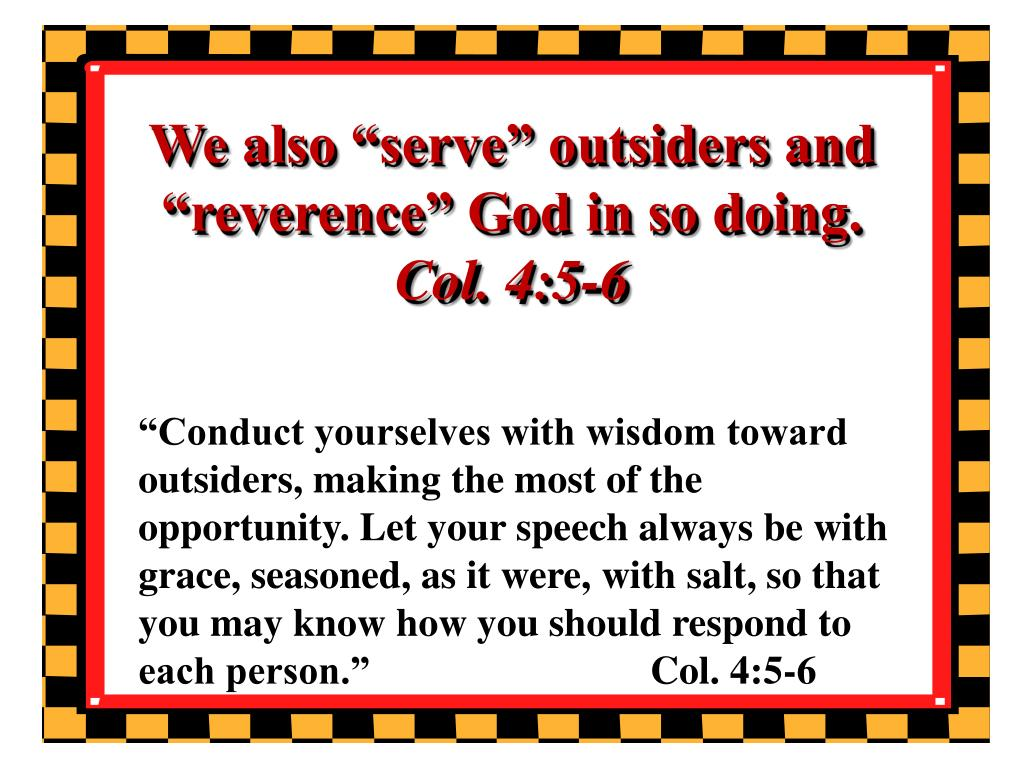 """We also """"serve"""" outsiders and """"reverence"""" God in so doing."""