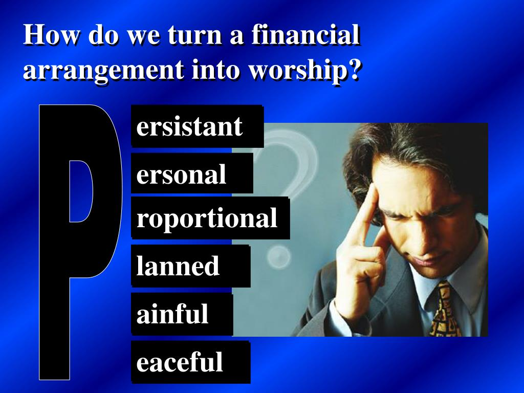 How do we turn a financial arrangement into worship?