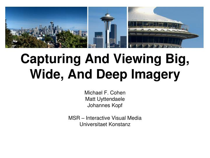 Capturing and viewing big wide and deep imagery
