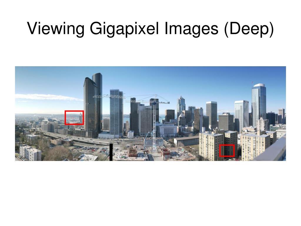 Viewing Gigapixel Images (Deep)