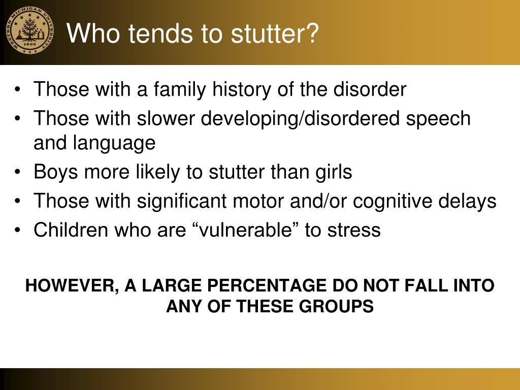 Who tends to stutter?
