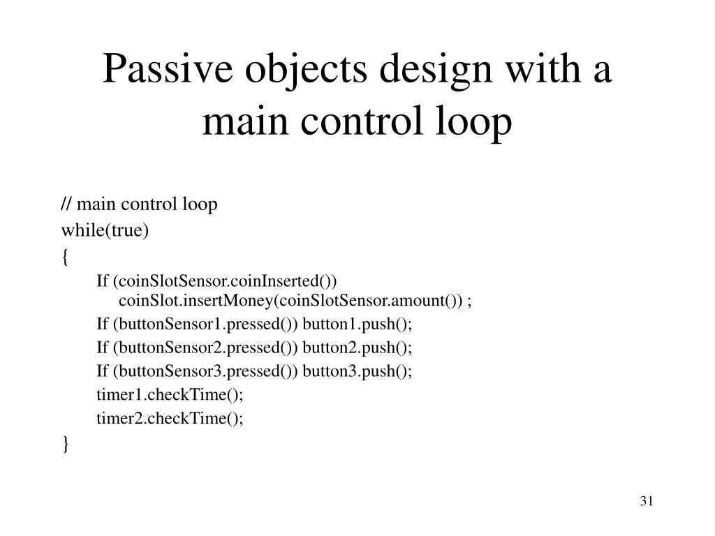 Passive objects design with a main control loop