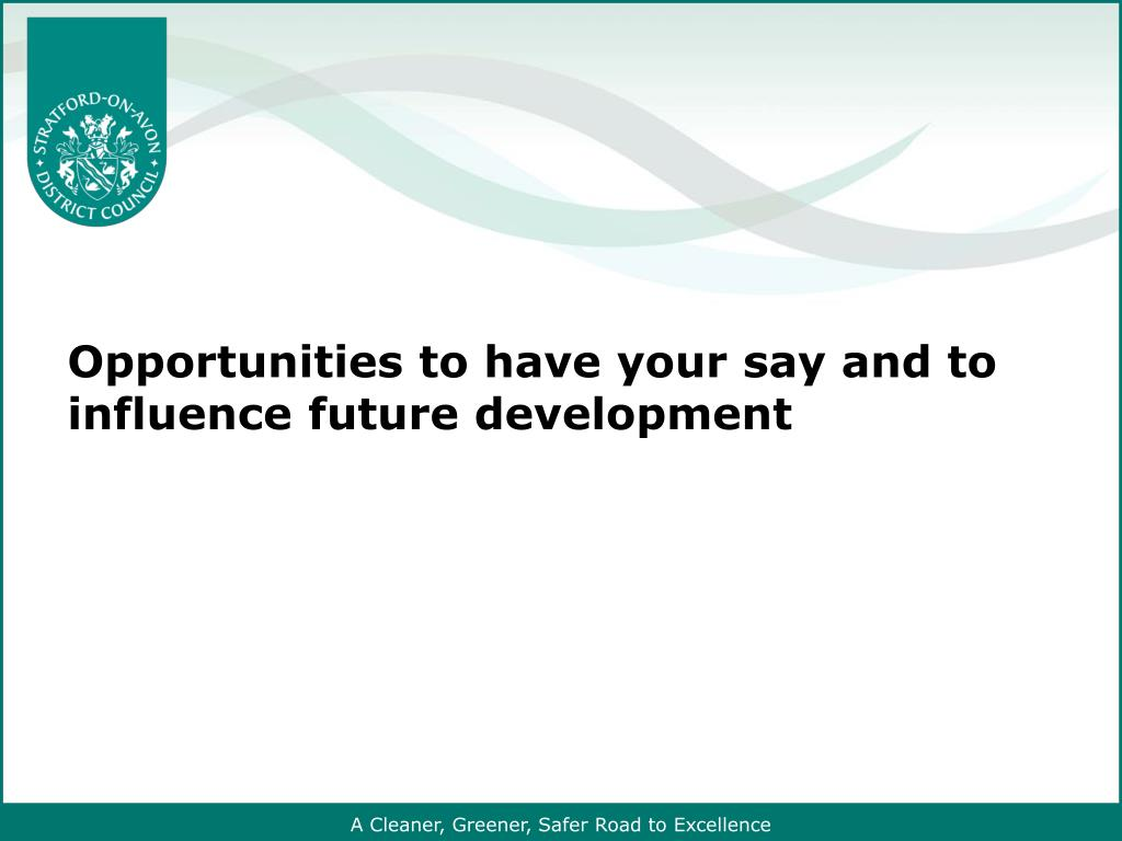 Opportunities to have your say and to influence future development
