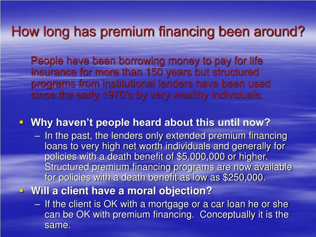 How long has premium financing been around?